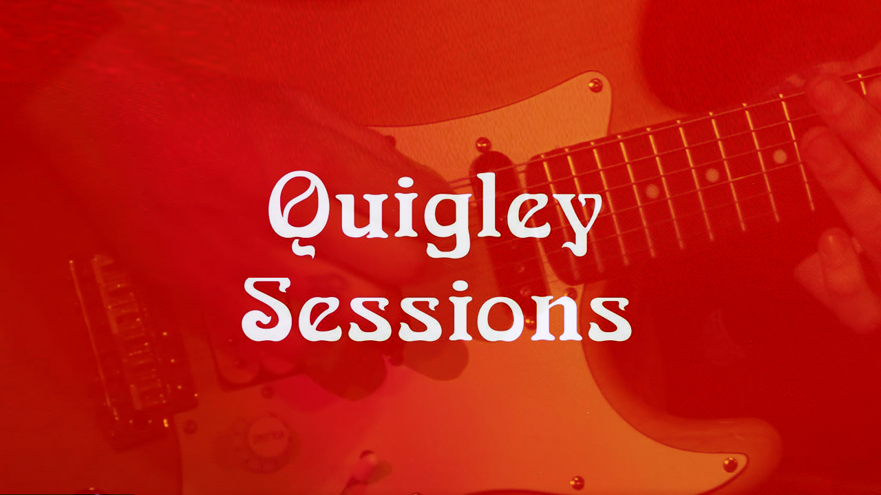 The Quigley Sessions